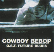 COWBOY BEBOP MOVIE (Heaven's Door) Original Soundtrack: FUTURE BLUES